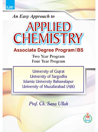 An Easy Approach to Applied Chemistry (BS, AD) for Associate Degree Program, BS Two year program, four year program University of Gujrat University of Sargodha Islamia University Bahawalpur University of Muzafarabad (AJK) By: Prof. Ch. Sana Ullah