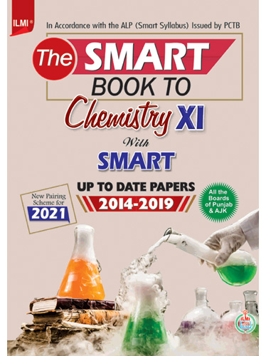The Smart Book to Chemistry XI with Up to Date Papers 2014-2019 In Accordance with the ALP (Smart Syllabus) Issued by PCTB New Pairing Scheme for 2021 For all the Board of Punjab & AJK