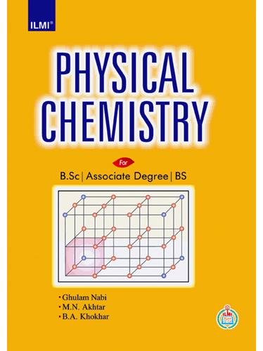 Physical Chemistry for B.Sc, Associate Degree, BS By: Ghulam Nabi M.N. Akhtar B.A. Khokhar